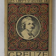 LES CHEFS - D'OEUVRE DE GREUZE ( 1725- 1805 ) , 1923