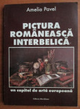 AMELIA PAVEL - PICTURA ROMANEASCA INTERBELICA (ED.MERIDIANE-1996)