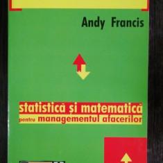 STATISTICA SI MATEMATICA PENTRU MANAGEMENTUL AFACERILOR - ANDY FRANCIS
