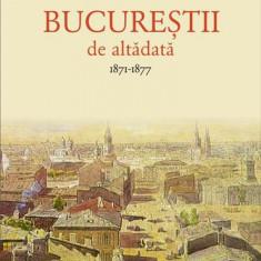 Cumpara ieftin Bucureştii de altădată (Vol. I) 1871–1877