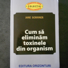 JANE SCRIVNER - CUM SA ELIMINAM TOXINELE DIN ORGANISM