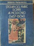 STEFAN CEL MARE DOMN AL MOLDOVEI (1457-1504)-SERBAN PAPACOSTEA
