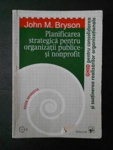 JOHN M. BRYSON - PLANIFICAREA STRATEGICA PENTRU ORGANIZATII PUBLICE ...