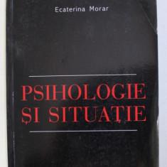 PSIHOLOGIE SI SITUATIE de ECATERINA MORAR , 2003