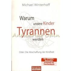 Warum Unsere Kinder Tyrannen Werden - Michael Winterhoff