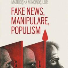 Matrioska mincinosilor. Fake news, manipulare, populism/Marian Voicu