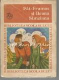 Fat Frumos Si Ileana Simziana - Colectia: Biblioteca Scolarului