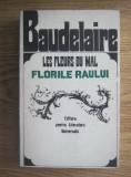Charles Baudelaire - Les Fleurs du mal. Florile raului (editie bilingva )
