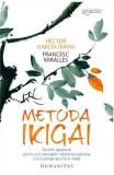 Metoda Ikigai. Secrete japoneze pentru a-ti descoperi adevarata pasiune - Hector Garcia (Kirai), Francesc Miralles