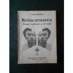 PAUL LIEKENS - REINCARNAREA. SENSUL EXISTENTEI SI AL VIETII