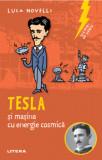 Sclipiri de geniu. Tesla si masina cu energie cosmica/Luca Novelli, Litera