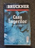 CASA INGERILOR - Pascal Bruckner