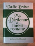 MIC DICTIONAR AL LIMBII ROMANE de VASILE BREBAN , 1997