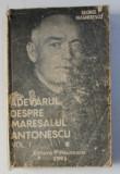 ADEVARUL DESPRE MARESALUL ANTONESCU, VOL.I de GEORGE MAGHERESCU, 1991