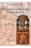 O istorie a muzicii universale Vol.2 De la Bach la Beethoven - Ioana Stefanescu