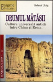 Drumul matasii. Cultura universala antica intre China si Roma/Helmuth Uhling