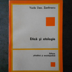 VASILE DEM. ZAMFIRESCU - ETICA SI ETOLOGIE