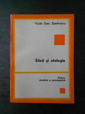 VASILE DEM. ZAMFIRESCU - ETICA SI ETOLOGIE foto