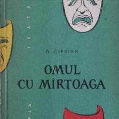 OMUL CU MiRTOAGA - COMEDIE IN PATRU ACTE - G. CIPRIAN