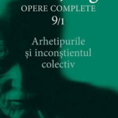 Opere Complete. Vol. 9/1: Arhetipurile si inconstientul colectiv/Carl Gustav Jung