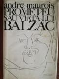 Prometeu sau viata lui Balzac- Andre Maurois