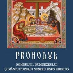 Cumpara ieftin Prohodul Domnului, Dumnezeului si Mantuitorului nostru Iisus Hristos/Aprobarea Sfantului Sinod