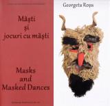 Masti si jocuri cu masti. Masks and masked dances | Georgeta Rosu
