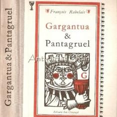 Gargantua Si Pantagruel - Francois Rabelais