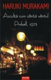Asculta cum canta vantul. Pinball, 1973/Haruki Murakami