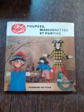 POUPEES, MARIONNETTES ET PANTINS - FERNAND NATHAN (50 MODELE DE PAPUSI SI MARIONETE, TEXT IN LIMBA FRANCEZA)