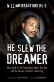 He Slew the Dreamer: My Search for the Truth about James Earl Ray and the Murder of Martin Luther King