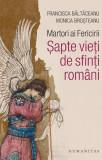 Martori ai Fericirii. Sapte vieti de sfinti romani ,Humanitas, 2019