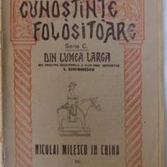 NICULAI MILESCU IN CHINA de I.SIMIONESCU , SERIA CUNOSTIINTE FOLOSITOARE DIN LUMEA LARGA , SERIA C, NO. 24