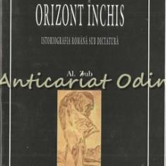 Orizont Inchis - Al. Zub - Istoriografia Romana Sub Dictatura