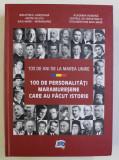 100 DE ANI DE LA MAREA UNIRE , 100 DE PERSONALITATI MARAMURESENE CARE AU FACUT ISTORIE , coordonator TEODOR ARDELEAN , 2018