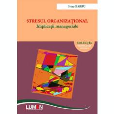 Stresul organizational. Implicatii manageriale - Irina BARBU