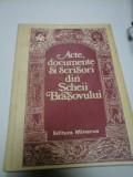 ACTE, DOCUMENTE SI SCRISORI DIN SCHEII BRASOVULUI - Edit. MINERVA 1980