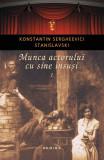 Munca actorului cu sine însuşi (Vol. I) – K.S.Stanislavski  Nemira 2018 pag 624