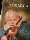 BRICABRAC - LUCIAN PINTILIE, HUMANITAS, 2003, 533 pag