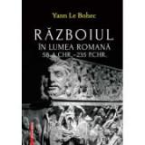 Razboiul in lumea romana 58 a. Chr.–235 p. Chr. - Yann Le Bohec