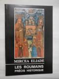 LES ROUMAINS PRECIS HISTORIQUE - MIRCEA ELIADE