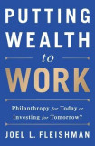 Putting Wealth to Work: Philanthropy for Today or Investing for Tomorrow?
