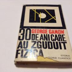 30 DE ANI CARE AU ZGUDUIT FIZICA - GEORGE GAMOW,-RF14/0, Alta editura