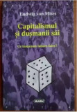 Ludwig von Mises - Capitalismul si dusmanii sai