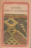 Aesthesis carpato-dunărean  ( antologie )