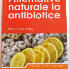 ALTERNATIVE NATURALE LA ANTIBIOTICE de CHRISTOPHER VASEY , 2011