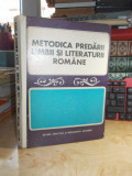 METODICA PREDARII LIMBII SI LITERATURII ROMANE IN SCOALA GENERALA SI LICEU ,1973