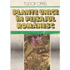 Plante Unice In Peisajul Romanesc - Tudor Opris