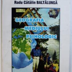 GEOGRAFIA MEDIULUI PSIHOLOGIC de RADU CATALIN BALTALUNGA , 1997