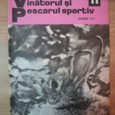 REVISTA ''VANATORUL SI PESCARUL SPORTIV'', NR. 11 NOIEMBRIE 1971